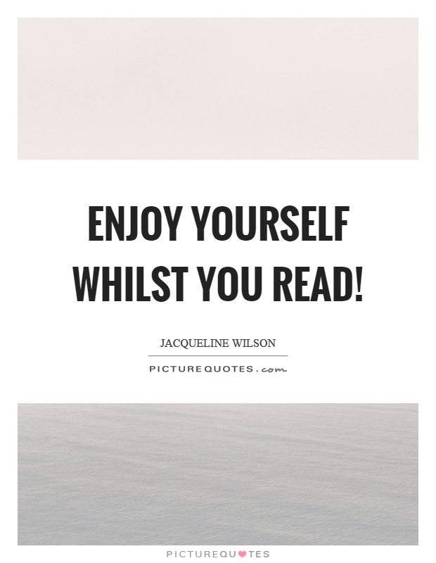 Enjoy yourself whilst you read! Picture Quote #1