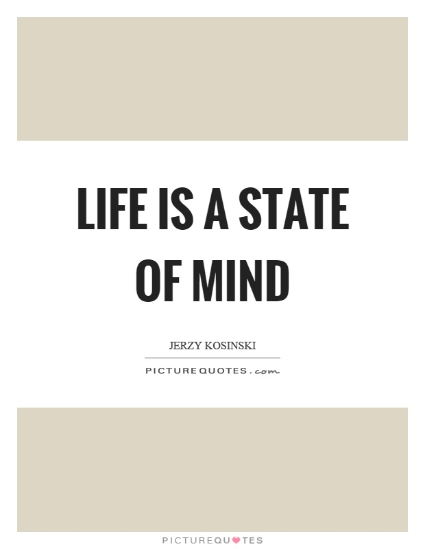 Life is a state of mind Picture Quote #1