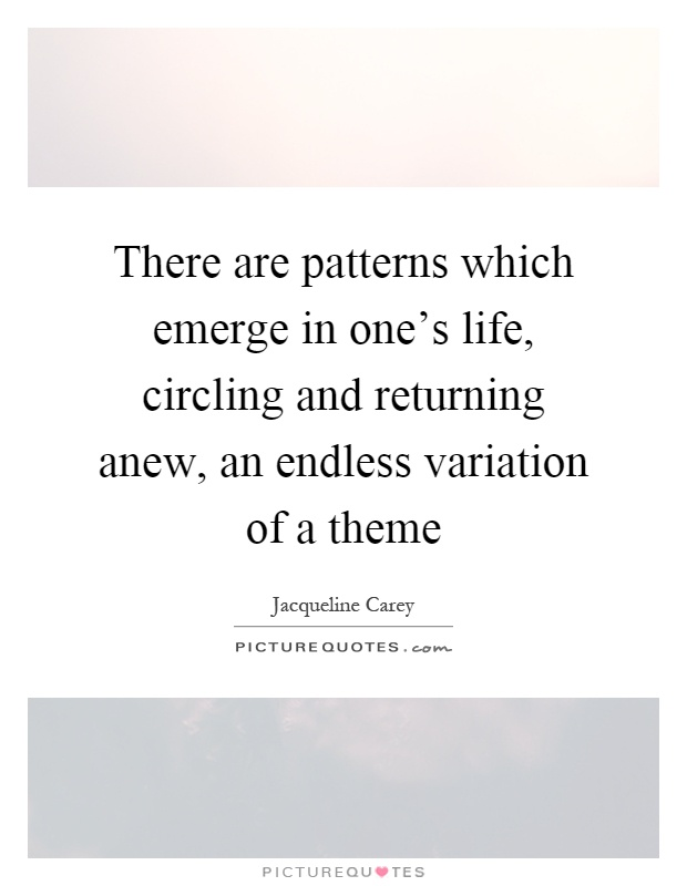 There Are Patterns Which Emerge In One's Life Circling And Enchanting Quotes About Patterns