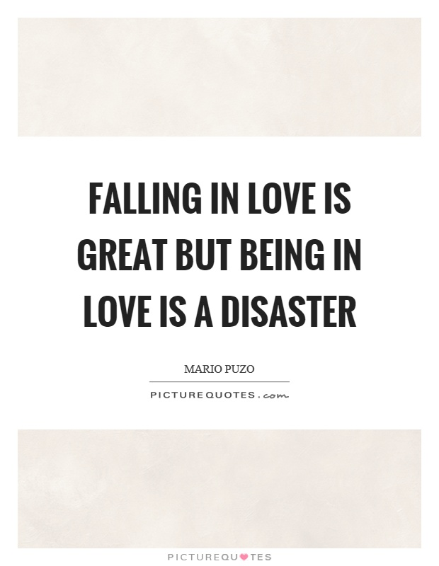 Falling in love is great but being in love is a disaster Picture Quote #1