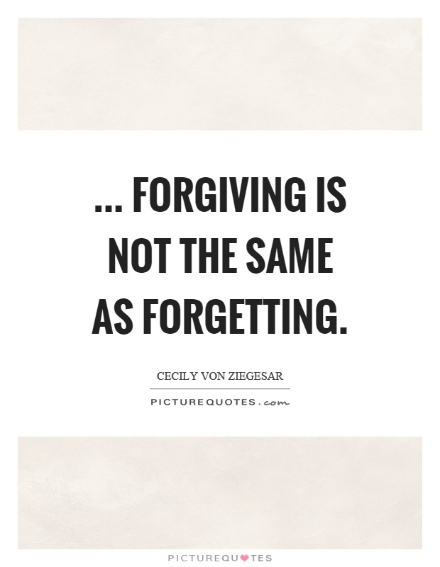 ... forgiving is not the same as forgetting Picture Quote #1