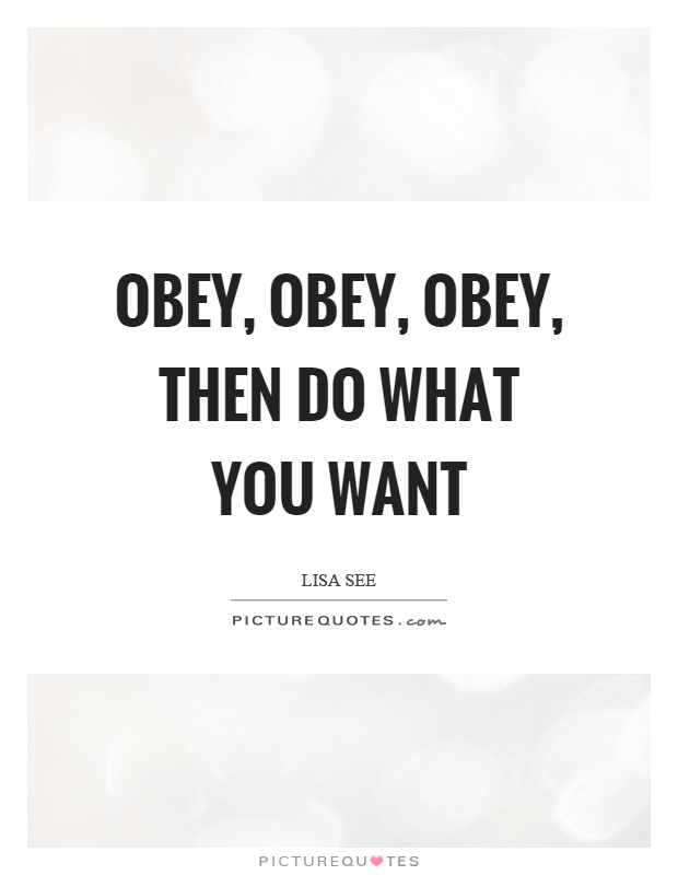 Obey, obey, obey, then do what you want Picture Quote #1