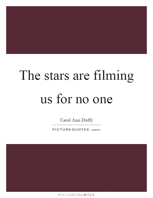 The stars are filming us for no one Picture Quote #1
