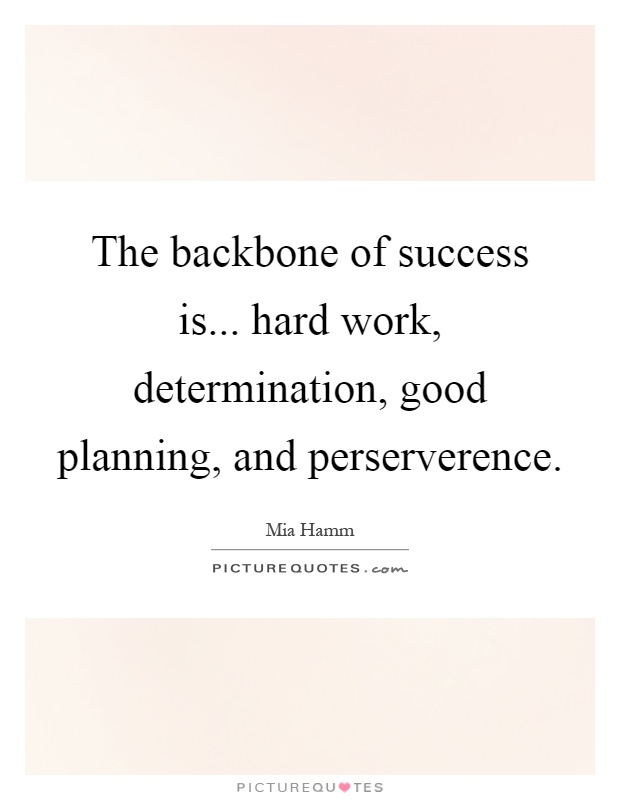 The backbone of success is... hard work, determination, good planning, and perserverence Picture Quote #1