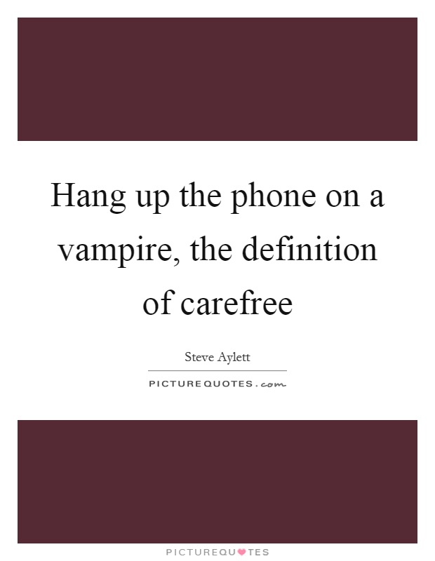 Hang up the phone on a vampire, the definition of carefree Picture Quote #1