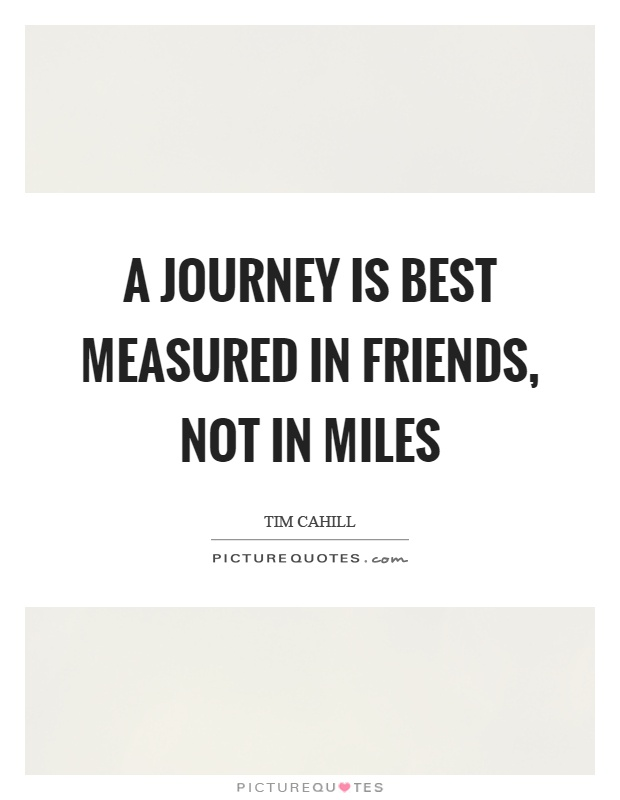 A journey is best measured in friends, not in miles Picture Quote #1