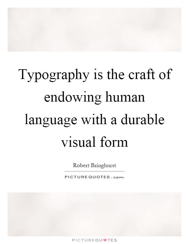 Typography is the craft of endowing human language with a durable visual form Picture Quote #1