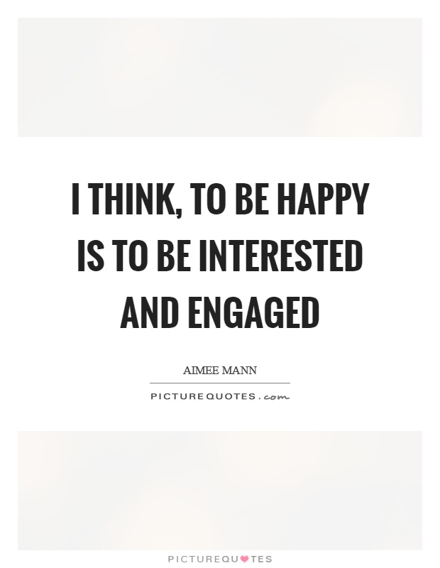 I think, to be happy is to be interested and engaged Picture Quote #1