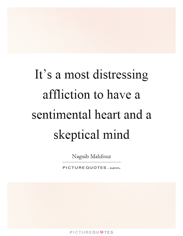 It's a most distressing affliction to have a sentimental heart and a skeptical mind Picture Quote #1