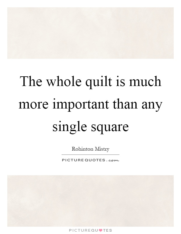 The whole quilt is much more important than any single square Picture Quote #1
