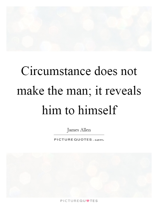 Circumstance does not make the man; it reveals him to himself Picture Quote #1