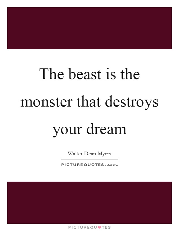 The beast is the monster that destroys your dream Picture Quote #1