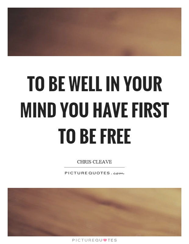 To be well in your mind you have first to be free Picture Quote #1