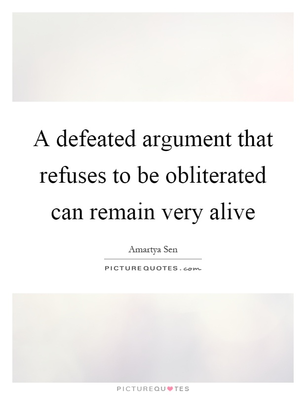 A defeated argument that refuses to be obliterated can remain very alive Picture Quote #1