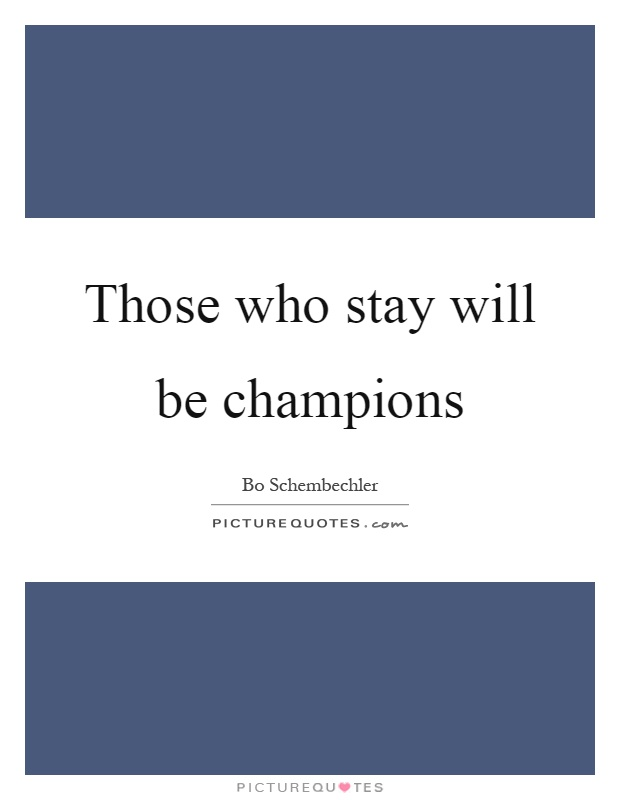 Those who stay will be champions Picture Quote #1