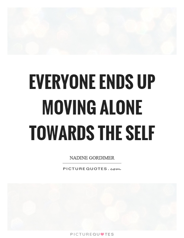Everyone ends up moving alone towards the self Picture Quote #1