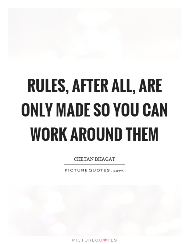 Rules, after all, are only made so you can work around them Picture Quote #1
