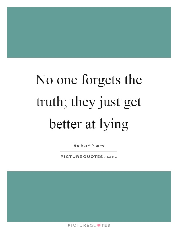 No one forgets the truth; they just get better at lying Picture Quote #1