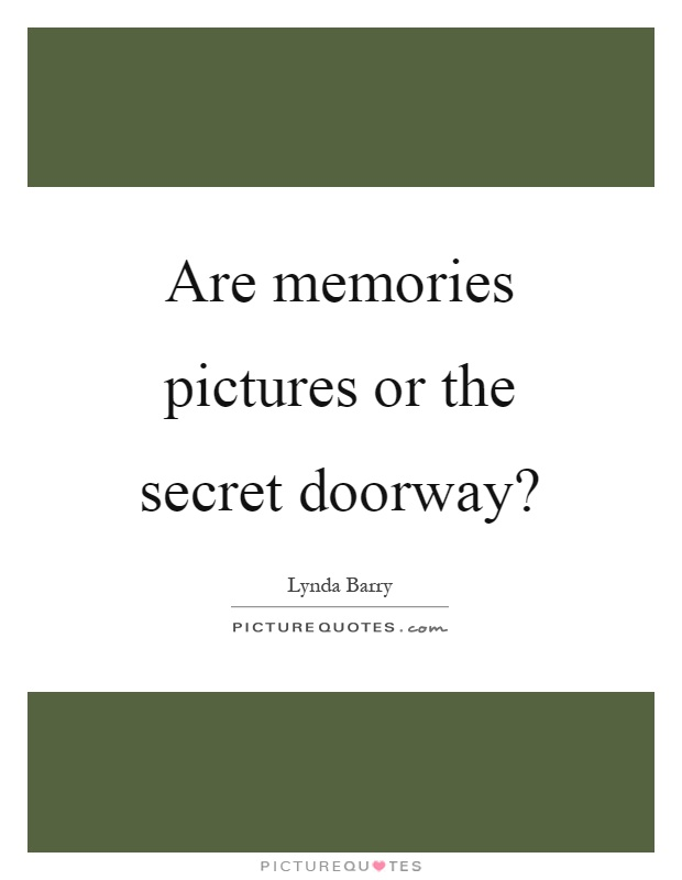 Are memories pictures or the secret doorway? Picture Quote #1