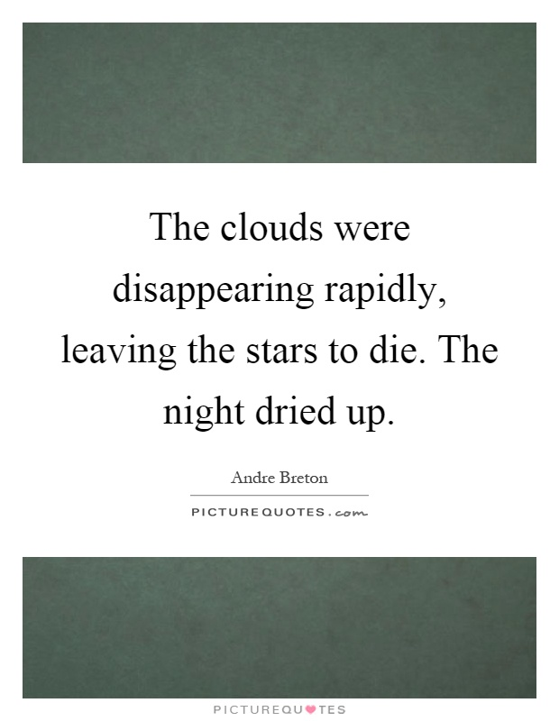 The clouds were disappearing rapidly, leaving the stars to die. The night dried up Picture Quote #1
