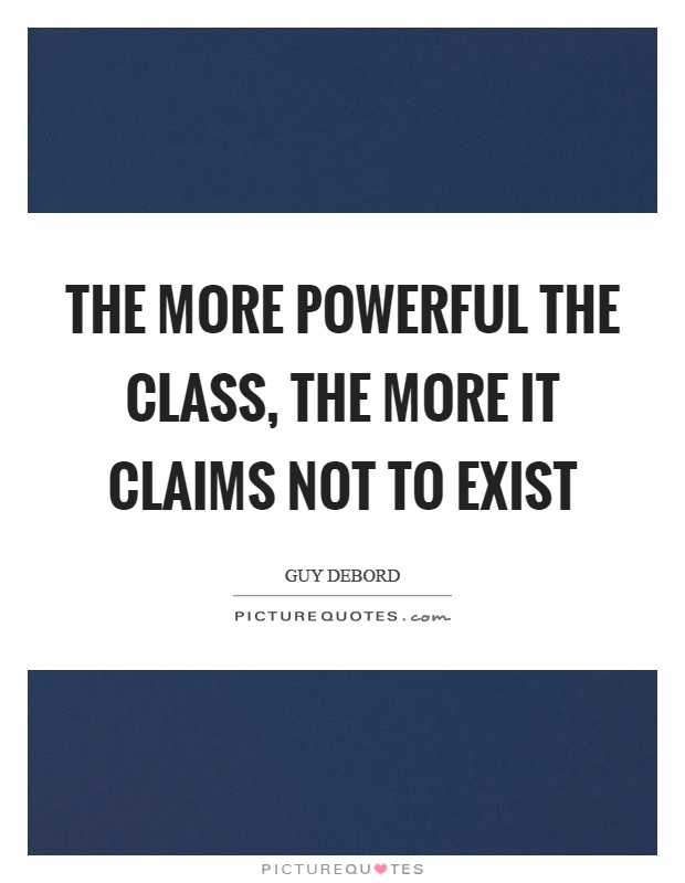 The more powerful the class, the more it claims not to exist Picture Quote #1