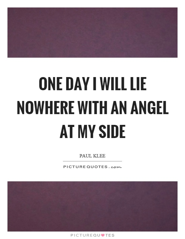 One day I will lie nowhere with an angel at my side Picture Quote #1