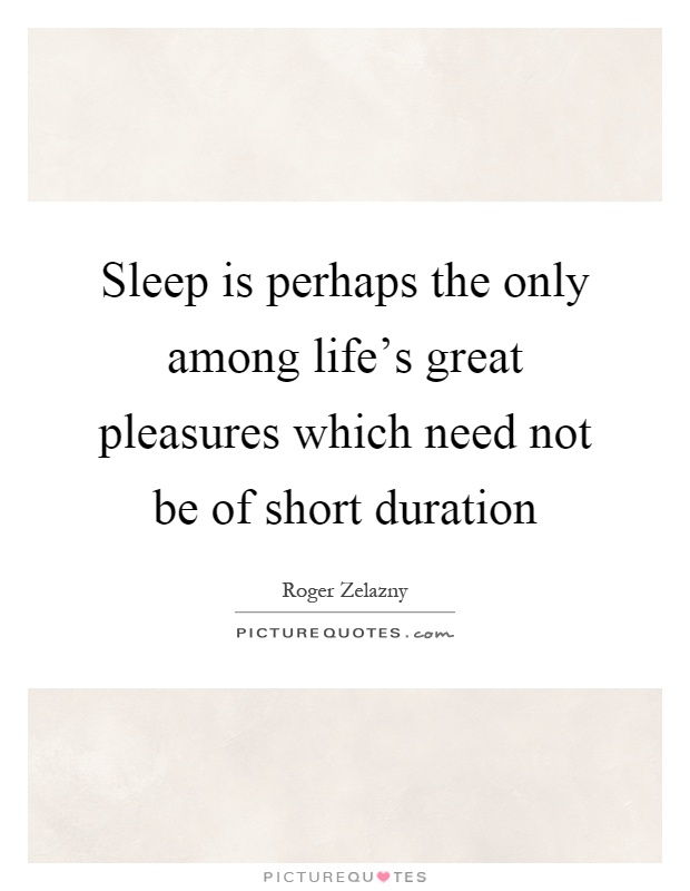 Sleep is perhaps the only among life's great pleasures which need not be of short duration Picture Quote #1