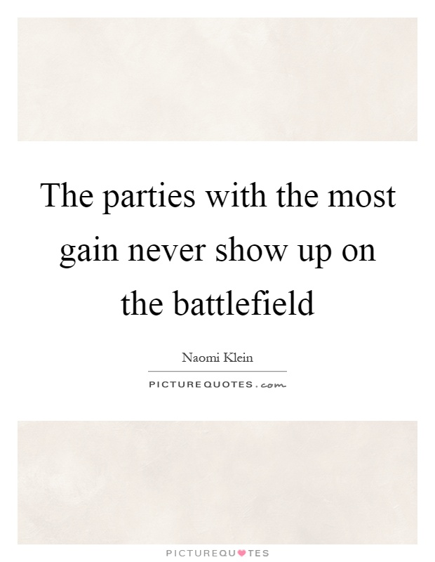 The parties with the most gain never show up on the battlefield Picture Quote #1