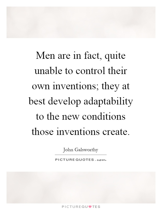Men are in fact, quite unable to control their own inventions; they at best develop adaptability to the new conditions those inventions create Picture Quote #1