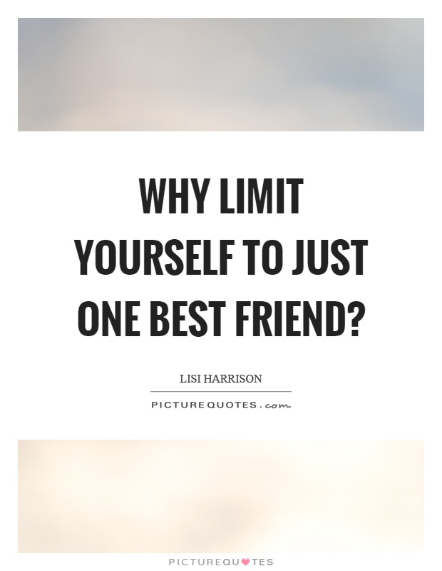 Why limit yourself to just one best friend? Picture Quote #1