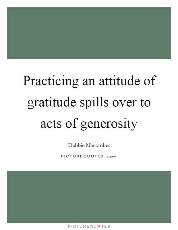 Practicing an attitude of gratitude spills over to acts of generosity Picture Quote #1