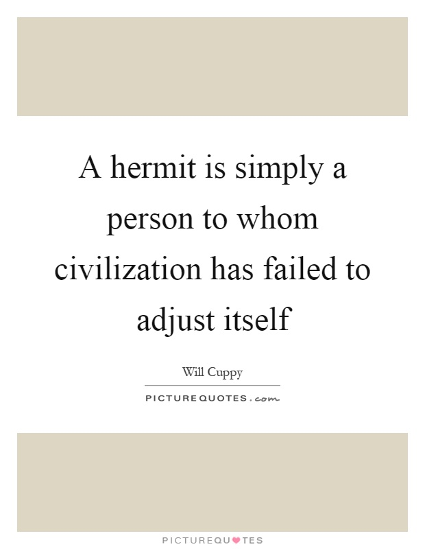 A hermit is simply a person to whom civilization has failed to adjust itself Picture Quote #1