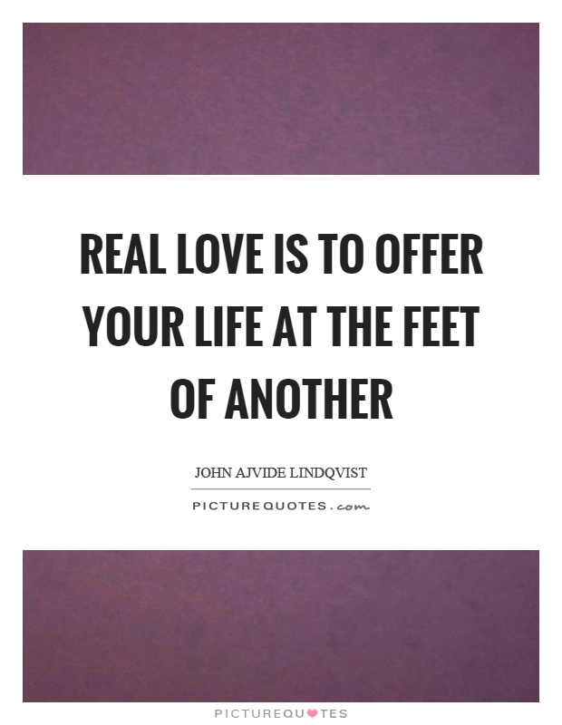 Real love is to offer your life at the feet of another Picture Quote #1