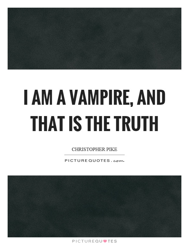 I am a vampire, and that is the truth Picture Quote #1