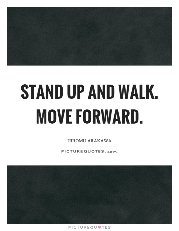 Stand up and walk. Move forward Picture Quote #1