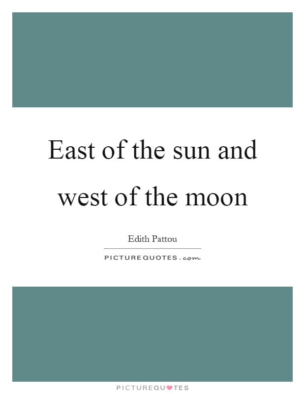 East of the sun and west of the moon Picture Quote #1