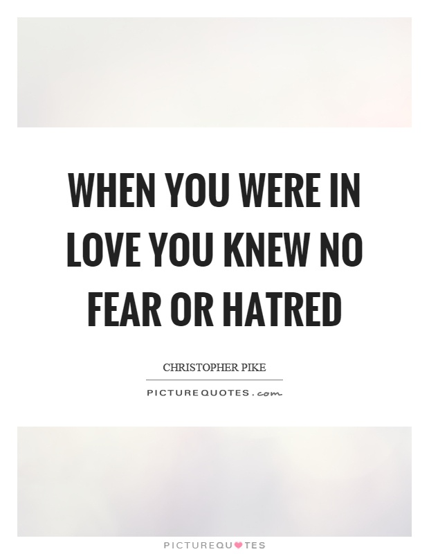 When you were in love you knew no fear or hatred Picture Quote #1