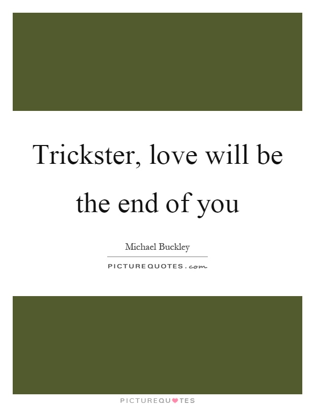 Trickster, love will be the end of you Picture Quote #1