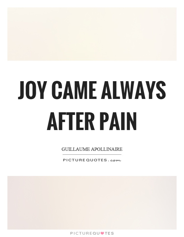 Joy came always after pain Picture Quote #1