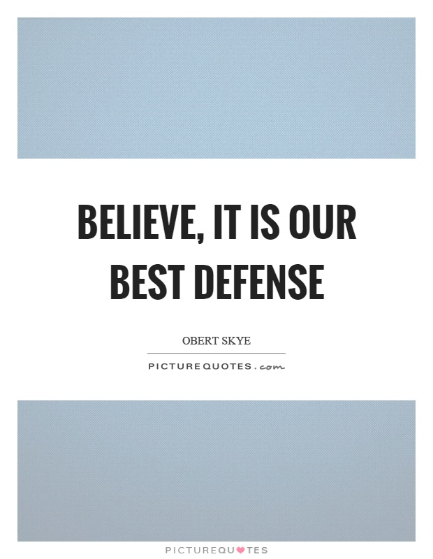 Believe, it is our best defense Picture Quote #1