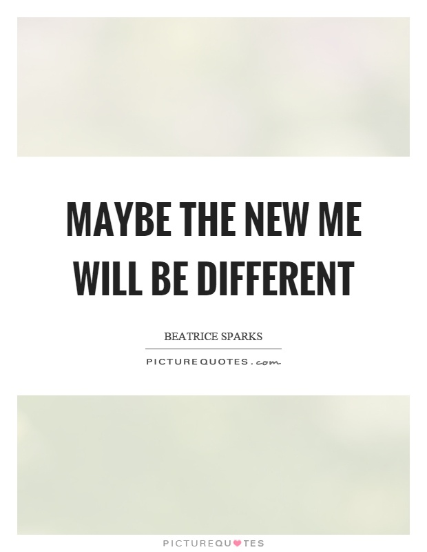 Maybe the new me will be different | Picture Quotes