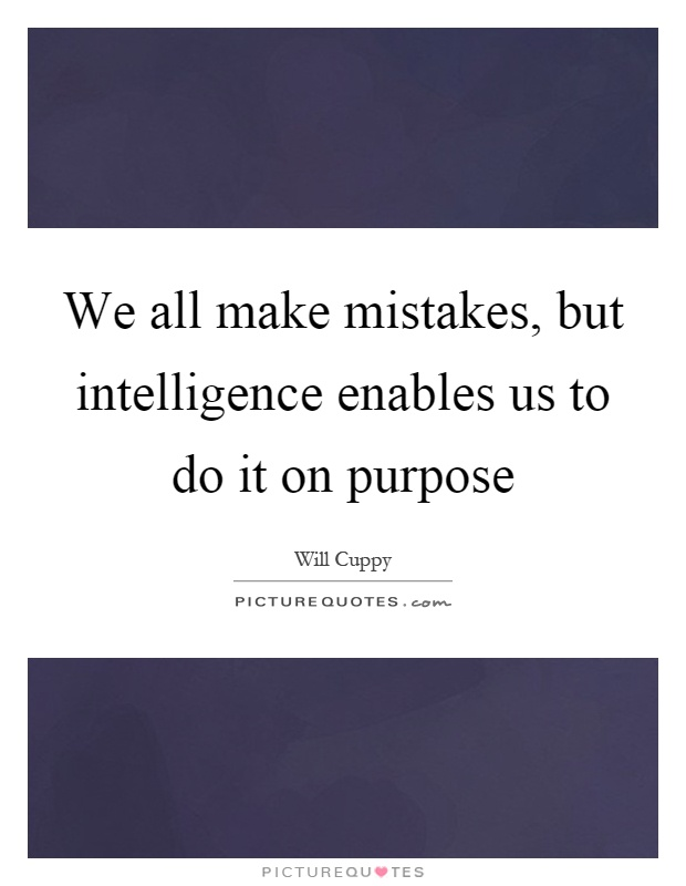 We all make mistakes, but intelligence enables us to do it on purpose Picture Quote #1