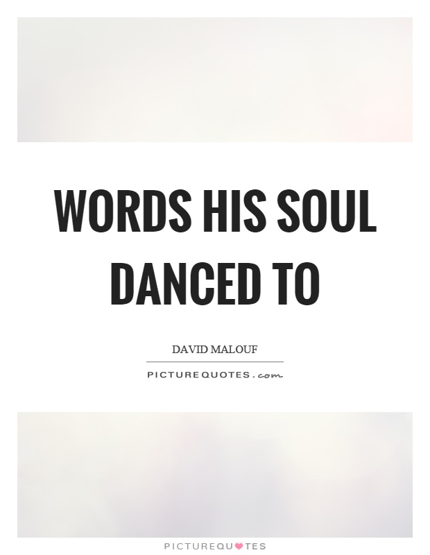 Words his soul danced to Picture Quote #1