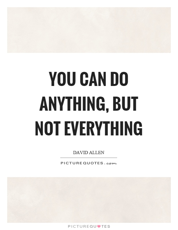 You can do anything, but not everything Picture Quote #1