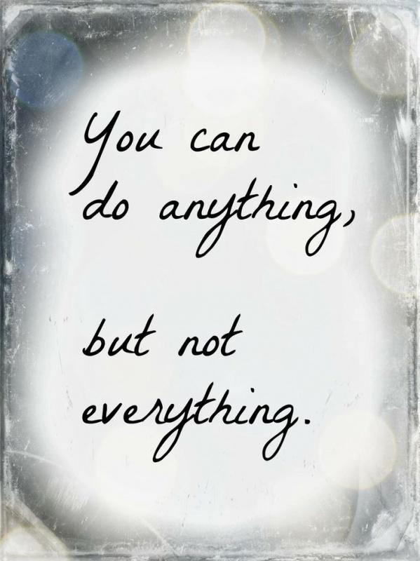 You can do anything, but not everything Picture Quote #2