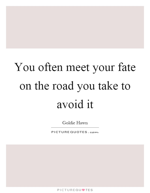 You often meet your fate on the road you take to avoid it Picture Quote #1