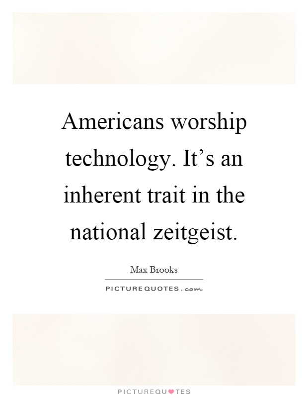 Americans worship technology. It's an inherent trait in the national zeitgeist Picture Quote #1