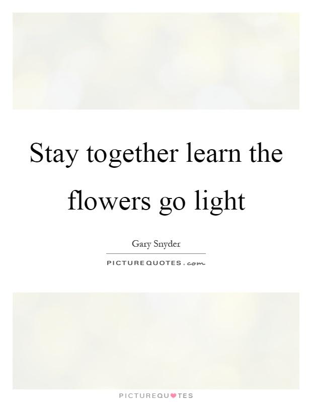 Gary Snyder learn the flowers go light