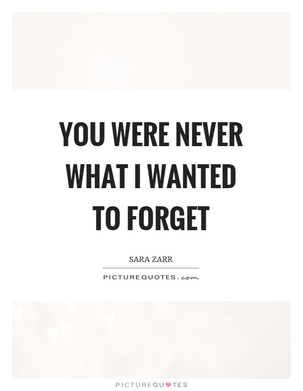 You were never what I wanted to forget Picture Quote #1