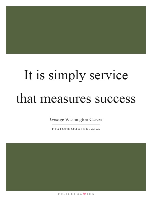 It is simply service that measures success Picture Quote #1